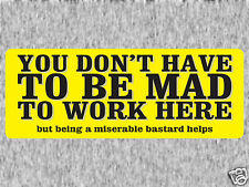 YOU DON'T HAVE TO BE MAD TO WORK HERE... Humourous/Funny Sticker