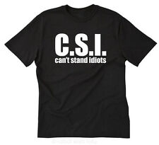 C.S.I. Can't Stand Idiots T-Shirt Funny College Stupid Crazy Tee Size S-5XL