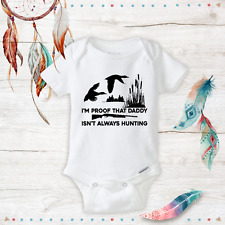 I'm Proof That Daddy Isn't Always Hunting Baby Unisex/Boy/Girl Onesie Funny