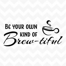 Be Your Own Kind of Brewtiful coffee cup vinyl wall sticker kitchen cafe decal