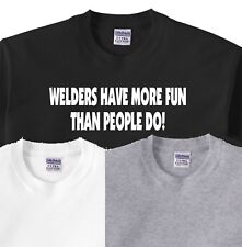226 Welders Have More Fun Than People T Shirt s-5XL Tee