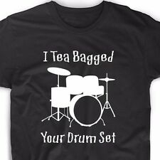 I Teabagged Your Drum Set T Shirt Funny Stepbrothers Tea Bag Raunchy Offensive