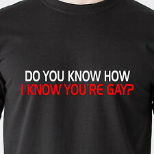 DO YOU KNOW HOW I KNOW YOU'RE GAY? doug heffernan King of Queens Funny T-Shirt