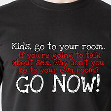 go to your room. If you're going to talk about sex, why don't men Funny T-Shirt