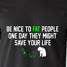 be nice to fat people one day they might save your life sexy retro Funny T-Shirt