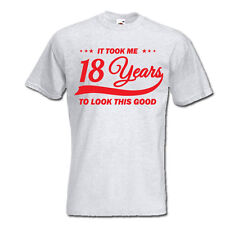 It took me 18 years to LOOK THIS GOOD mens women t-shirt 18th Birthday year 1999