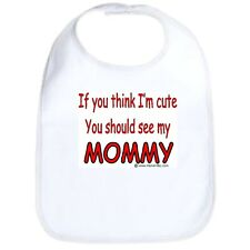 Velcro Bib if you think I'm cute see my Mommy daddy grandma grandpa uncle aunt