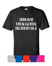 IF YOU CAN READ THIS PLEASE PUT ME BACK ON MY HORSE ~ FUNNY HORSE RIDING T SHIRT