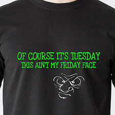 of course it's tuesday this ain't my friday face. mad work retro Funny T-Shirt