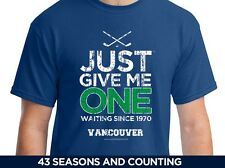 Just Give Me One - Vancouver Canucks Shirt - Stanley Cup Dream - Since 1970