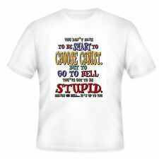 Christian T-shirt don't have to be smart to choose Christ but Stupid to Hell