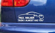 Dude almost had you Paul Walker RIP Tribute Stickers Decals Small - Large Sizes