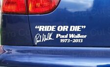 Ride or Die Paul Walker RIP Tribute Stickers Decals Graphics Small - Large Sizes