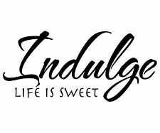 WALL QUOTE DECAL, VINYL REMOVABLE STICKER - INDULGE  (K003)