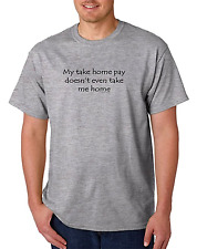 Unique T-shirt My take home pay doesn't even take me home Novelty