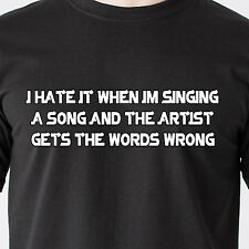 hate it when im singing a song and the artist gets the words wrong Funny T-Shirt