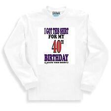 Novelty Funny Sweatshirt I Got This Shirt For My 40th Forty Birthday I Hate