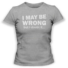 I May Be Wrong But I Doubt It Womens Tee Funny TShirt Clothing S-XL
