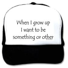 trucker hat cap foam mesh poly-foam when grow up want to be something or other