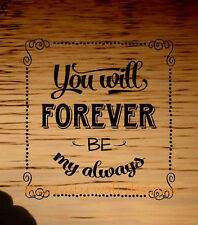 ~ YOU WILL FOREVER BE MY ALWAYS FRAME Vinyl Wall Decal Sticker Word Art NEW!