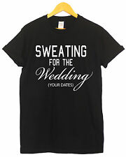 SWEATING FOR THE WEDDING DATES PERSONALISED CUSTOM MARRIAGE WORKOUT GYM T SHIRT
