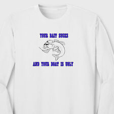 Your Bait Sucks And Your Boat Is Ugly Anglers T-shirt Funny Fish Long Sleeve Tee
