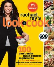 Rachael Ray's Look + Cook : 100 Can't Miss Main Courses in Pictures by Rachael R