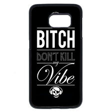 Bitch Don't Kill My Vibe For Samsung Gala Note 2/3/4/5 S3 S4 S5 S6 S7 Edge+ Case