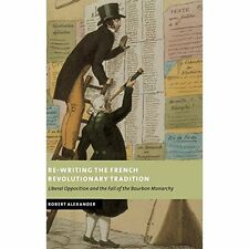 Re-Writing the French Revolutionary Tradition: Liberal Opposition and the Fall o