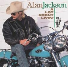 A Lot About Livin'and a Little Bout Love by Alan Jackson CD 10 Tracks