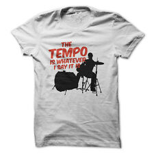 The Tempo Is Whatever I Say It Is - Drums - Funny T-Shirt