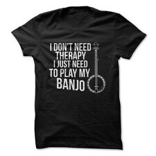 I Don't Need Therapy, I Just Need To Play My Banjo - Funny T-Shirt