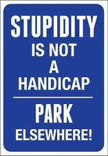 STUPIDITY is Not a Handicap Park Elsewhere Aluminum Novelty Sign WARNING A