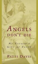 Angels Don't Die : My Father's Gift of Faith by Patti Davis (1995, Hardcover)