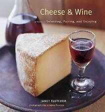 NEW Cheese & Wine: A Guide to Selecting, Pairing, and Enjoying by Janet Fletcher