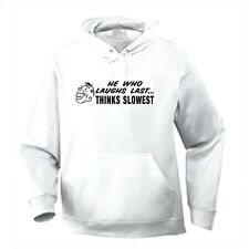 Pullover Hooded One Liners Sweatshirt He Who Laughs Last Thinks Slowest