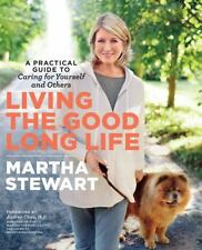 Living the Good Long Life : A Practical Guide to Caring for Yourself and...