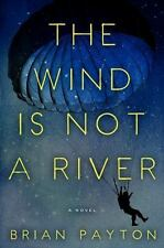 The Wind Is Not a River by Brian Payton (2014, Hardcover) - New -