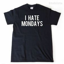 I Hate Mondays T-shirt Funny Hilarious Humor College Lazy Tee