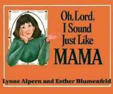 Oh Lord, I Sound Just Like Mama by Lynne Alpern and Esther Blumenfeld (1986, Pap