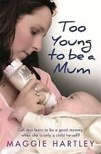 Too Young to be a Mum: Can Jess learn to be a good mummy, when she is only a ch…