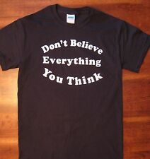 Don't Believe Everything You Think Tee Shirt, Great As A Gift!
