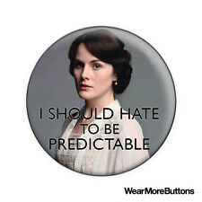 Downton Abbey Lady Mary Crawley Quote Pin Button Badge Fridge Magnet
