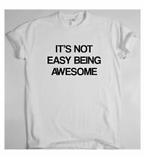 ITS NOT EASY BEING AWESOME x T SHIRT TOP Dope Hipster Indie Swag Tumblr Tee