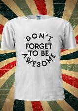 Don't Forget To Be Awesome Tumblr Fashion T Shirt Men Women Unisex 1022