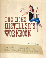 The Home Distiller's Workbook: Your Guide to Making Moonshine, Whisky, Vodka,...