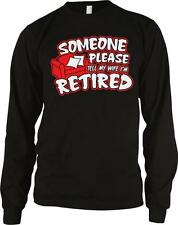 Someone Please Tell My Wife Im Retired Retirement Funny Long Sleeve Thermal