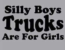 Silly Boys Trucks Are For Girls vinyl decal sticker for car-truck-laptop-more