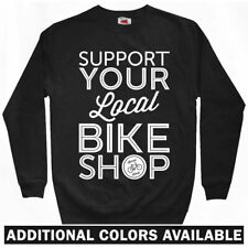 Support Your Local Bike Shop Sweatshirt Crewneck - Bicycle Cycling - Men S-3XL