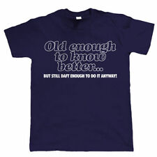 Old Enough To Know Better, Mens Funny T Shirt, Birthday Gift for Dad Him